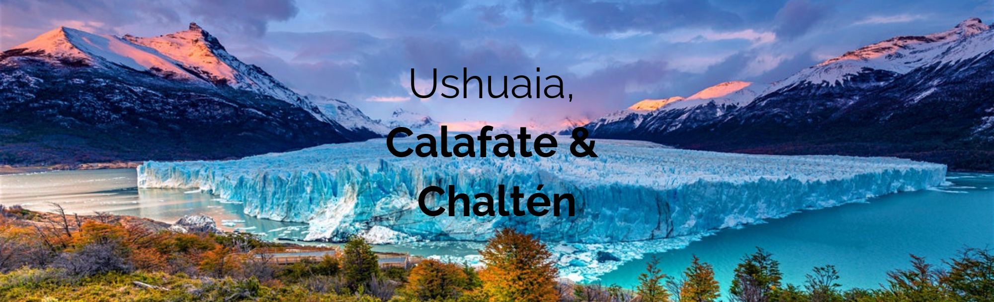 Ushuaia, Calafate & Chaltén